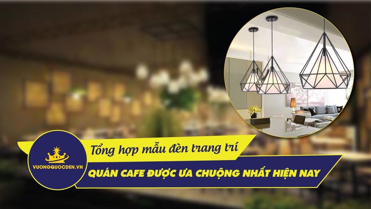 Tổng hợp các mẫu đèn trang trí quán cafe được ưa chuộng nhất hiện nay